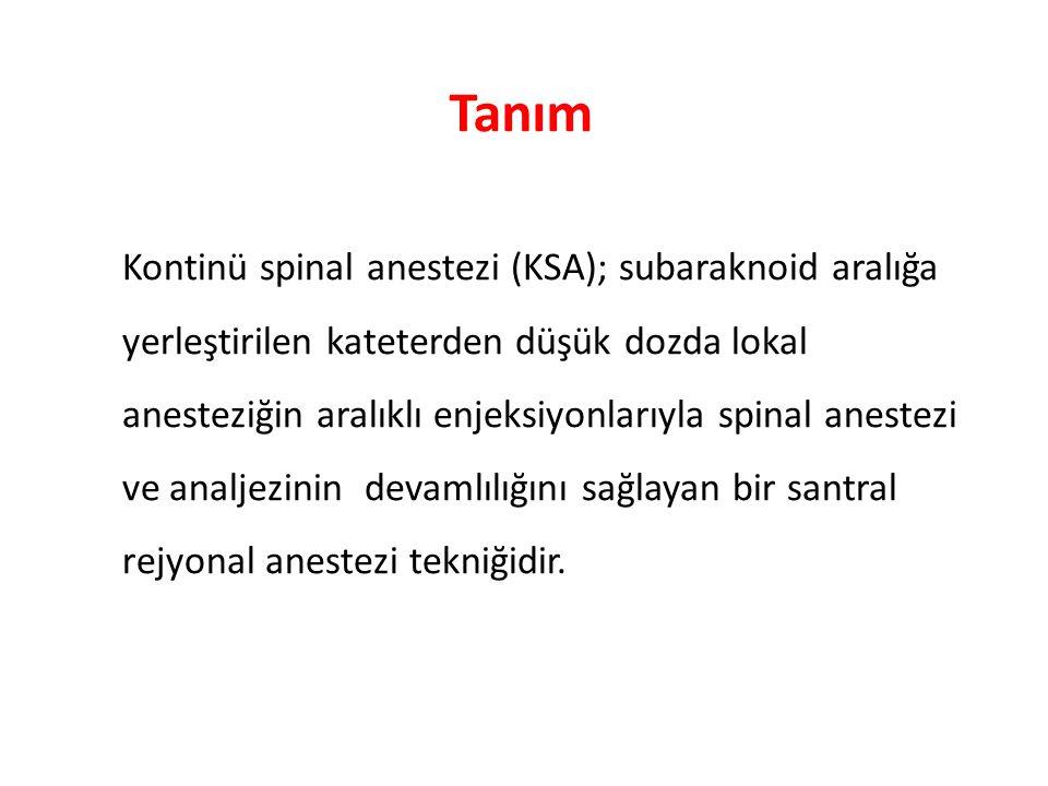 Kontinü spinal anestezi (KSA); subaraknoid aralığa yerleştirilen kateterden düşük dozda lokal anesteziğin aralıklı enjeksiyonlarıyla spinal anestezi v
