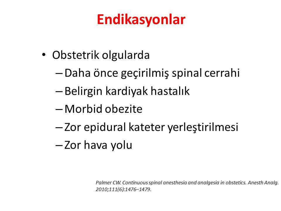 Endikasyonlar Obstetrik olgularda – Daha önce geçirilmiş spinal cerrahi – Belirgin kardiyak hastalık – Morbid obezite – Zor epidural kateter yerleştirilmesi – Zor hava yolu Palmer CW.