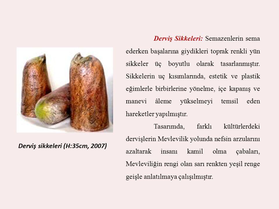 Derviş sikkeleri (H:35cm, 2007) Derviş Sikkeleri: Semazenlerin sema ederken başalarına giydikleri toprak renkli yün sikkeler üç boyutlu olarak tasarla