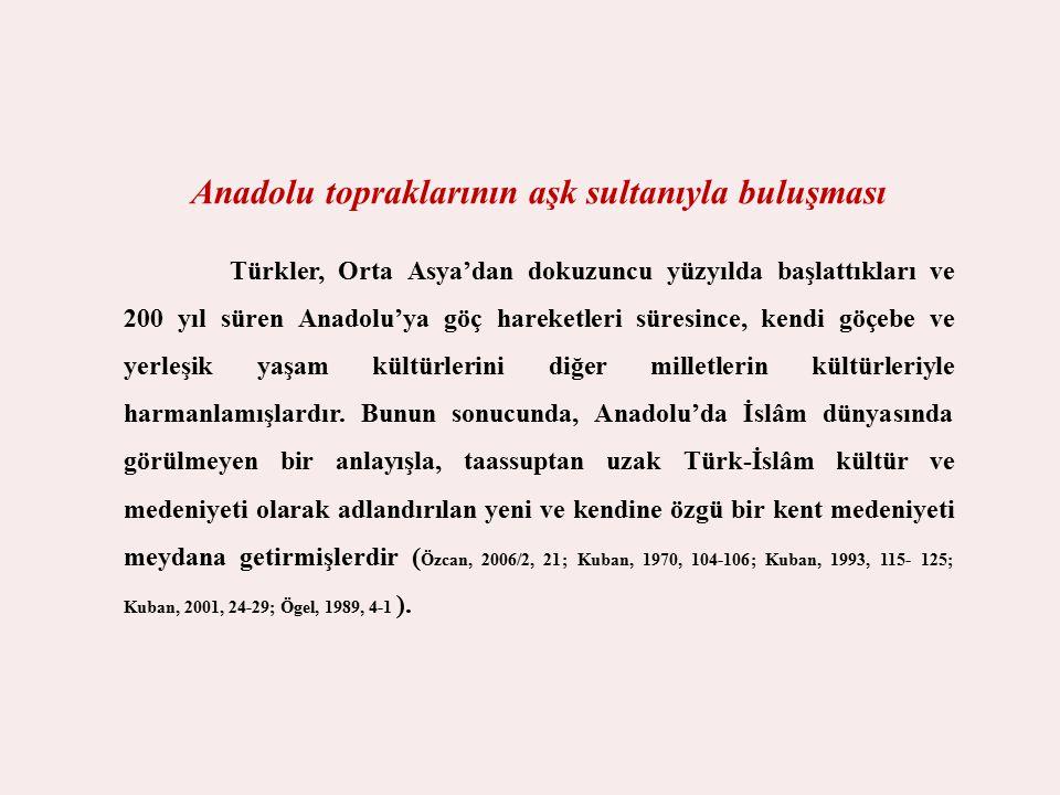Anadolu topraklarının aşk sultanıyla buluşması Türkler, Orta Asya'dan dokuzuncu yüzyılda başlattıkları ve 200 yıl süren Anadolu'ya göç hareketleri sür