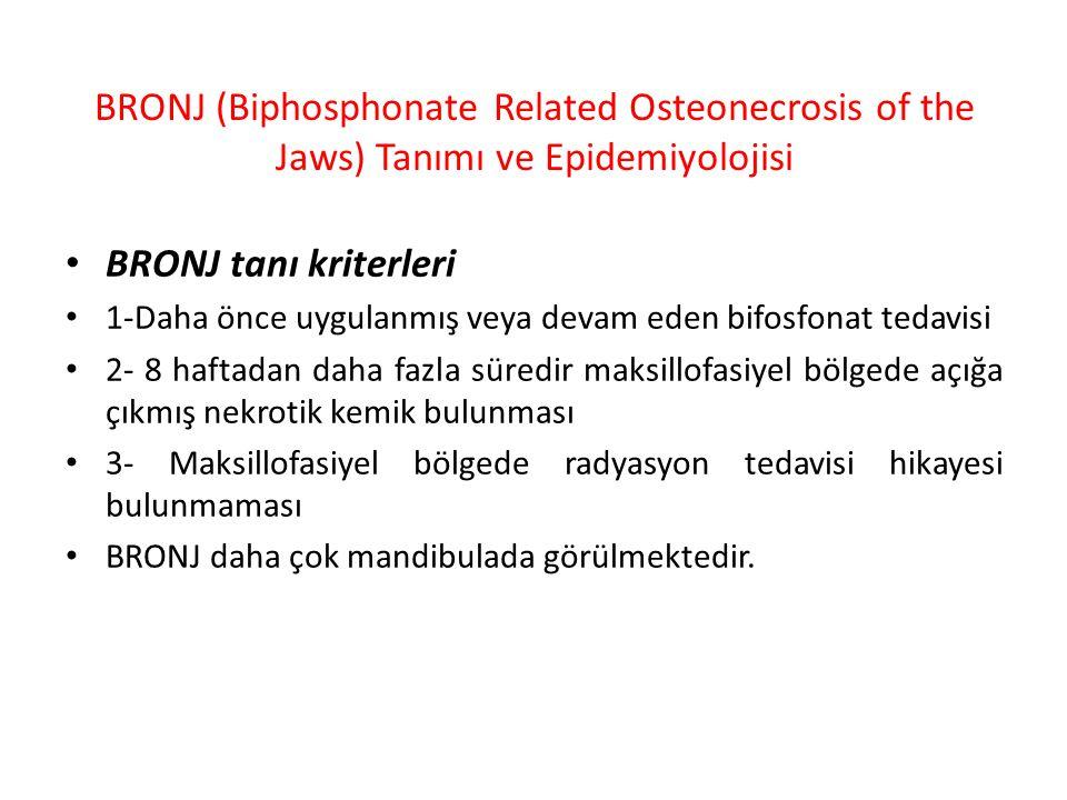 BRONJ (Biphosphonate Related Osteonecrosis of the Jaws) Tanımı ve Epidemiyolojisi BRONJ tanı kriterleri 1-Daha önce uygulanmış veya devam eden bifosfo