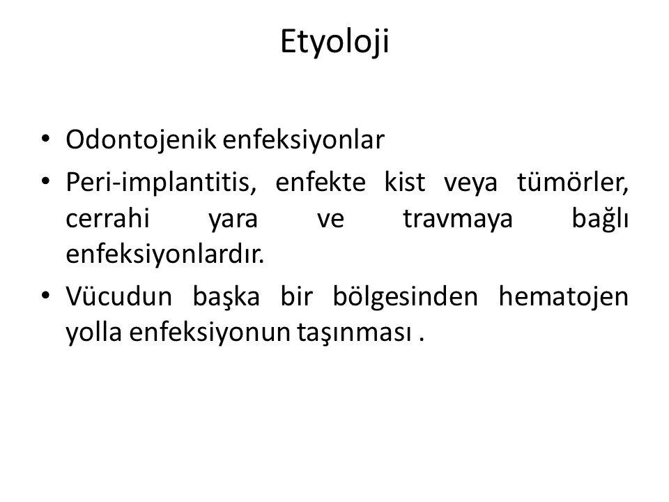 Etyoloji Odontojenik enfeksiyonlar Peri-implantitis, enfekte kist veya tümörler, cerrahi yara ve travmaya bağlı enfeksiyonlardır. Vücudun başka bir bö