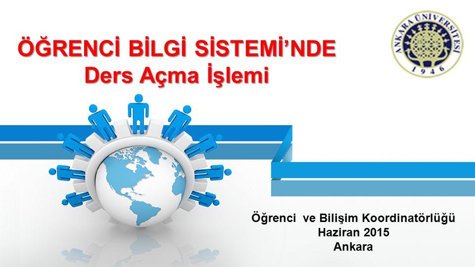 ÖĞRENCİ BİLGİ SİSTEMİ'NDE Ders Açma İşlemi Öğrenci ve Bilişim Koordinatörlüğü Haziran 2015 Ankara