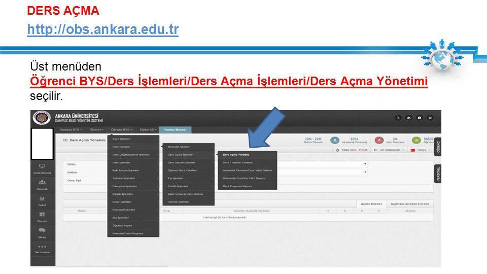 DERS AÇMA http://obs.ankara.edu.tr Üst menüden Öğrenci BYS/Ders İşlemleri/Ders Açma İşlemleri/Ders Açma Yönetimi seçilir.