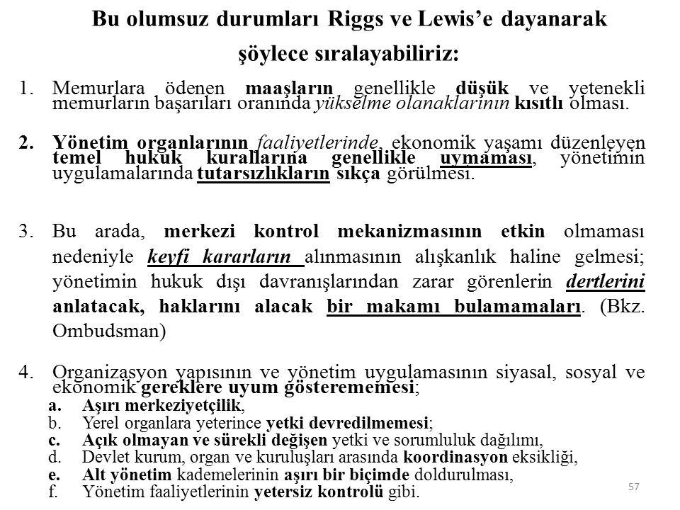 Bu olumsuz durumları Riggs ve Lewis'e dayanarak şöylece sıralayabiliriz: 1.Memurlara ödenen maaşların genellikle düşük ve yetenekli memurların başarıl