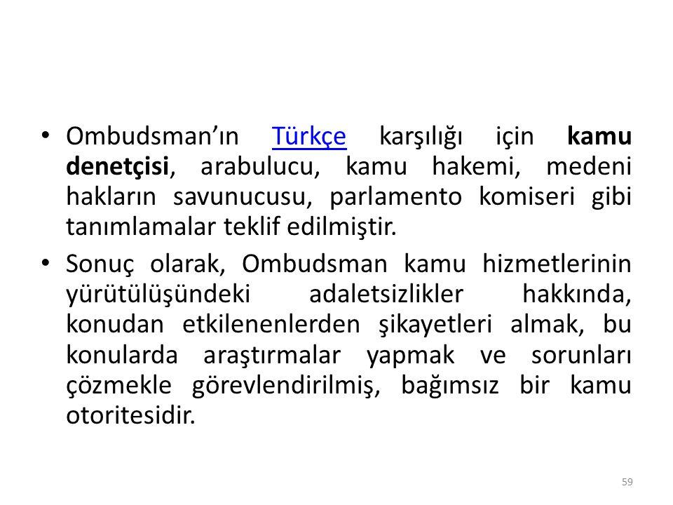 Ombudsman'ın Türkçe karşılığı için kamu denetçisi, arabulucu, kamu hakemi, medeni hakların savunucusu, parlamento komiseri gibi tanımlamalar teklif ed