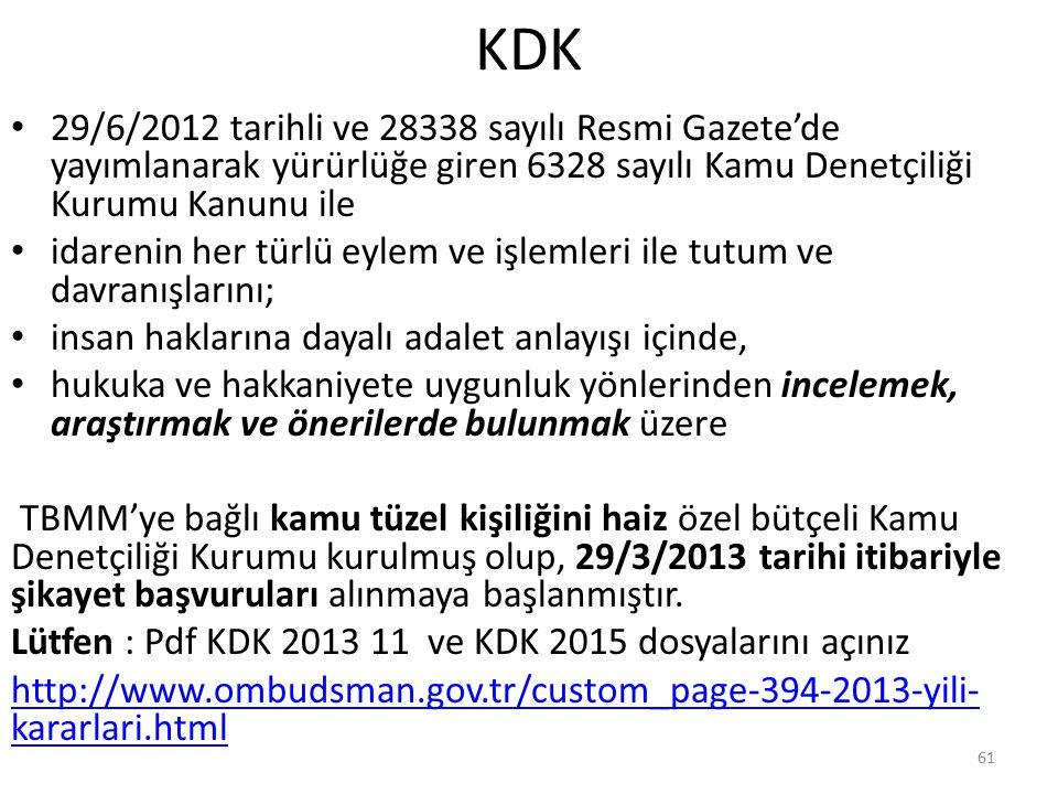 KDK 29/6/2012 tarihli ve 28338 sayılı Resmi Gazete'de yayımlanarak yürürlüğe giren 6328 sayılı Kamu Denetçiliği Kurumu Kanunu ile idarenin her türlü e
