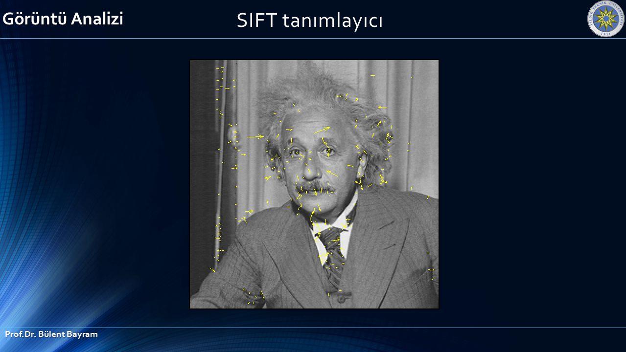 SIFT tanımlayıcı Görüntü Analizi Prof.Dr. Bülent Bayram