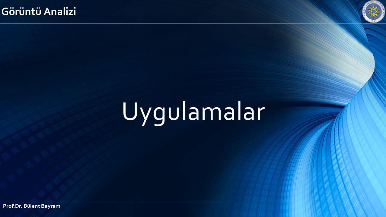 Uygulamalar Görüntü Analizi Prof.Dr. Bülent Bayram