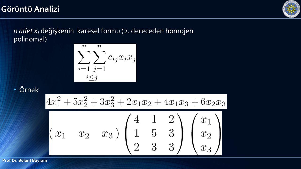 Görüntü Analizi Prof.Dr. Bülent Bayram n adet x i değişkenin karesel formu (2. dereceden homojen polinomal) Örnek