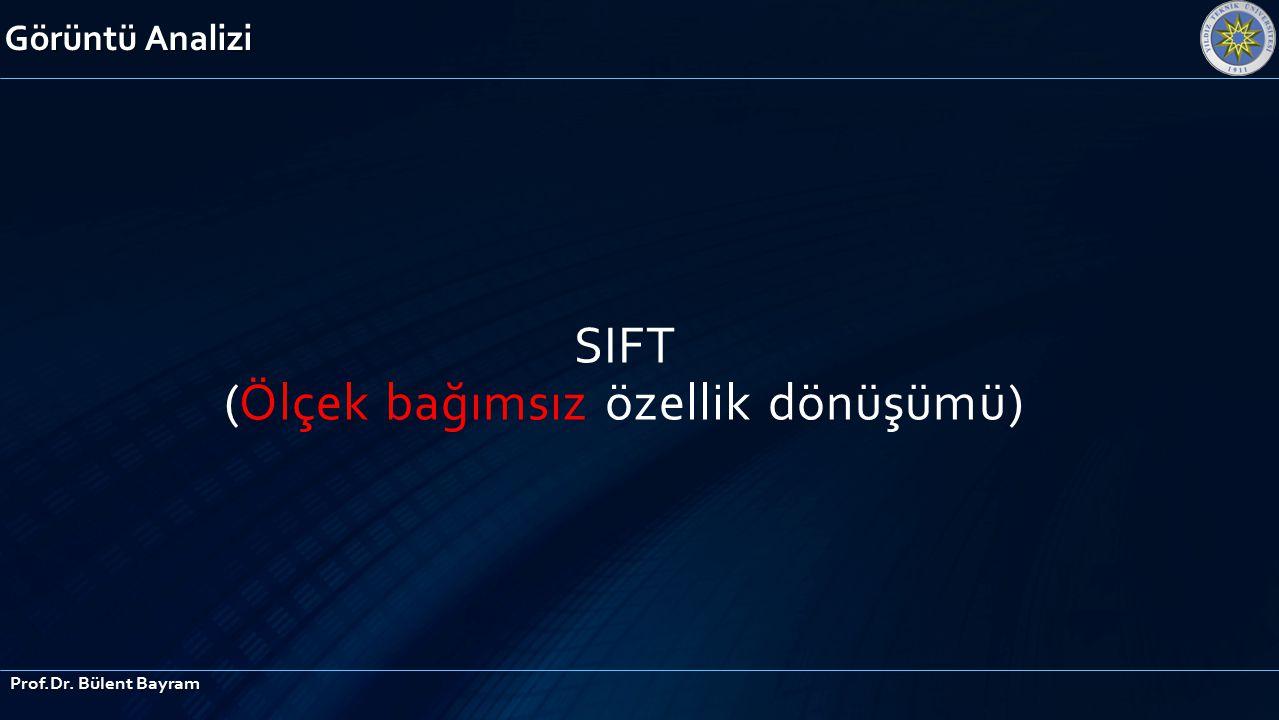 Görüntü Analizi Prof.Dr. Bülent Bayram SIFT (Ölçek bağımsız özellik dönüşümü)
