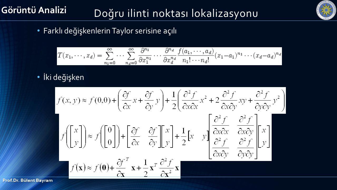 Farklı değişkenlerin Taylor serisine açılı İki değişken Görüntü Analizi Prof.Dr. Bülent Bayram Doğru ilinti noktası lokalizasyonu