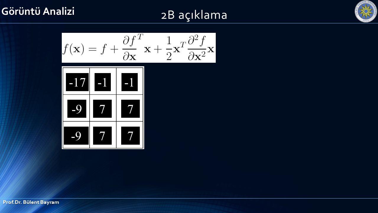 -17 7 77 7 -9 Görüntü Analizi Prof.Dr. Bülent Bayram 2B açıklama
