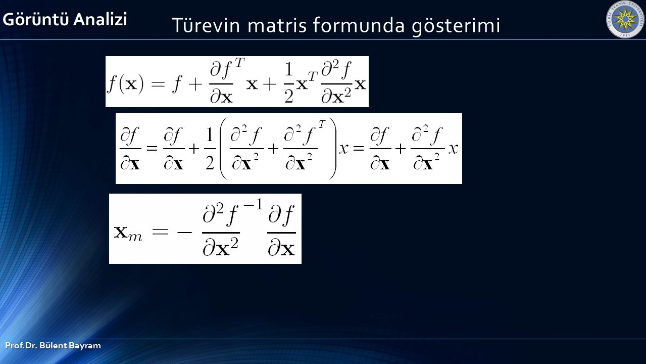 Görüntü Analizi Prof.Dr. Bülent Bayram Türevin matris formunda gösterimi