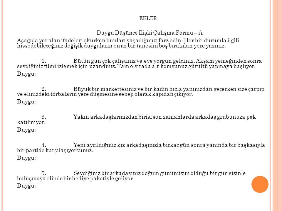 EKLER Duygu Düşünce İlişki Çalışma Formu – A Aşağıda yer alan ifadeleri okurken bunları yaşadığınızı farz edin.