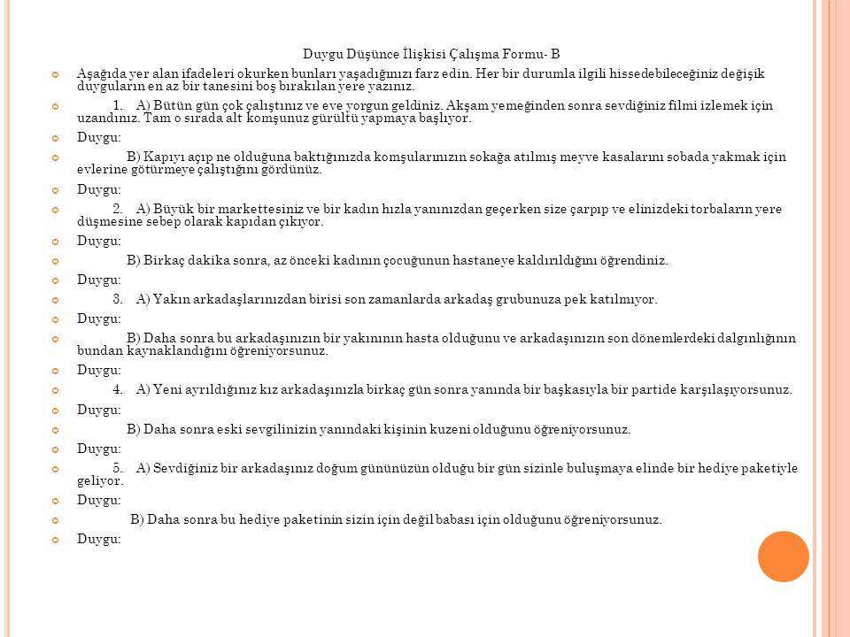 Duygu Düşünce İlişkisi Çalışma Formu- B Aşağıda yer alan ifadeleri okurken bunları yaşadığınızı farz edin.
