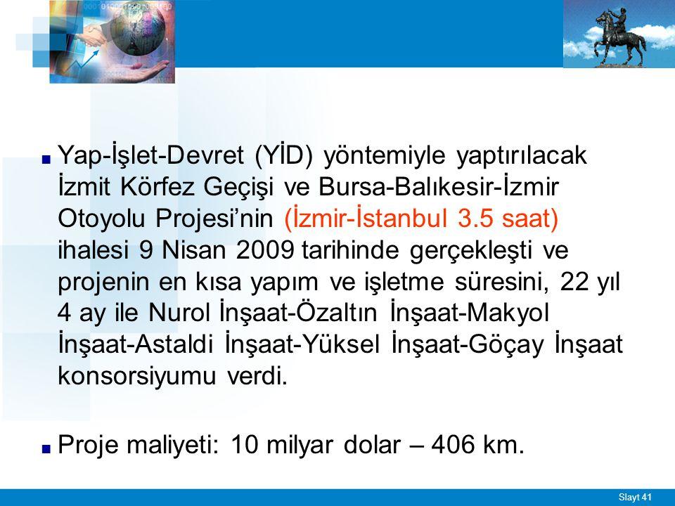Slayt 41 ■ Yap-İşlet-Devret (YİD) yöntemiyle yaptırılacak İzmit Körfez Geçişi ve Bursa-Balıkesir-İzmir Otoyolu Projesi'nin (İzmir-İstanbul 3.5 saat) i