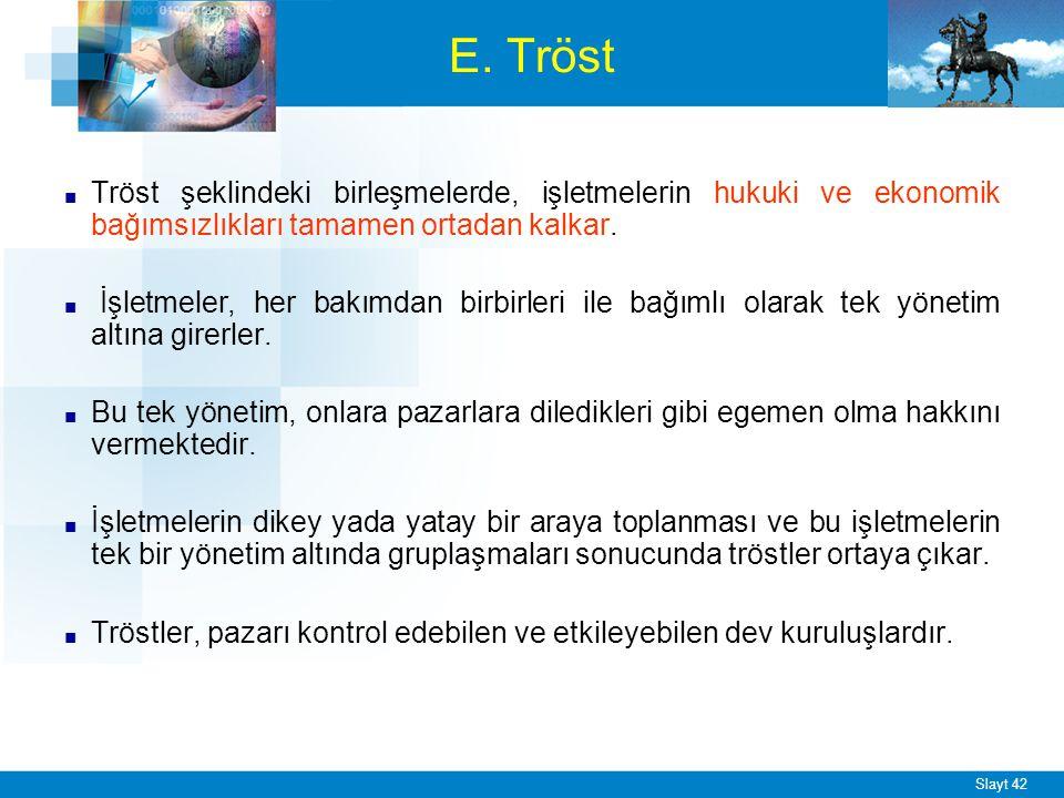 Slayt 42 E. Tröst ■ Tröst şeklindeki birleşmelerde, işletmelerin hukuki ve ekonomik bağımsızlıkları tamamen ortadan kalkar. ■ İşletmeler, her bakımdan