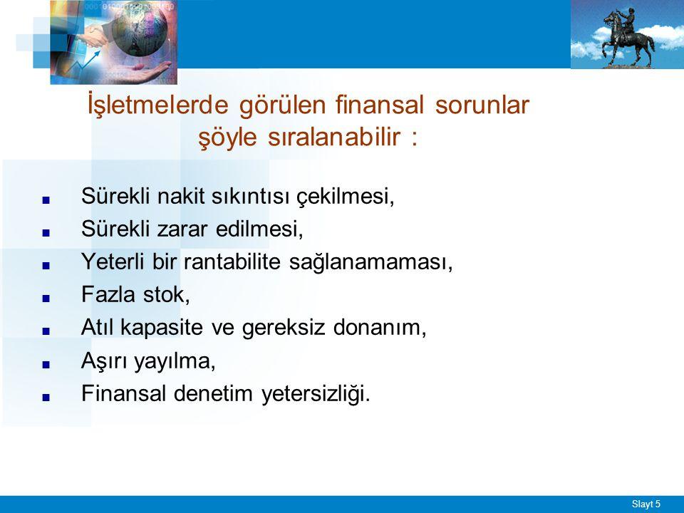 Slayt 5 İşletmelerde görülen finansal sorunlar şöyle sıralanabilir : ■ Sürekli nakit sıkıntısı çekilmesi, ■ Sürekli zarar edilmesi, ■ Yeterli bir rant