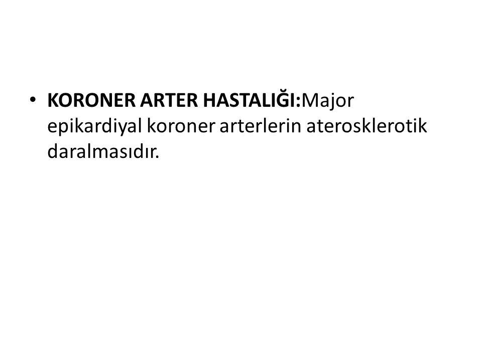 KORONER ARTER HASTALIĞI:Major epikardiyal koroner arterlerin aterosklerotik daralmasıdır.