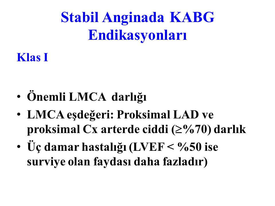 Asemptomatik veya Hafif Anginalı Hastalarda KABG Endikasyonları Klas IIa - Proksimal LAD darlığını içeren 1 veya 2 damar hastalığı.* Klas IIb - Proksi