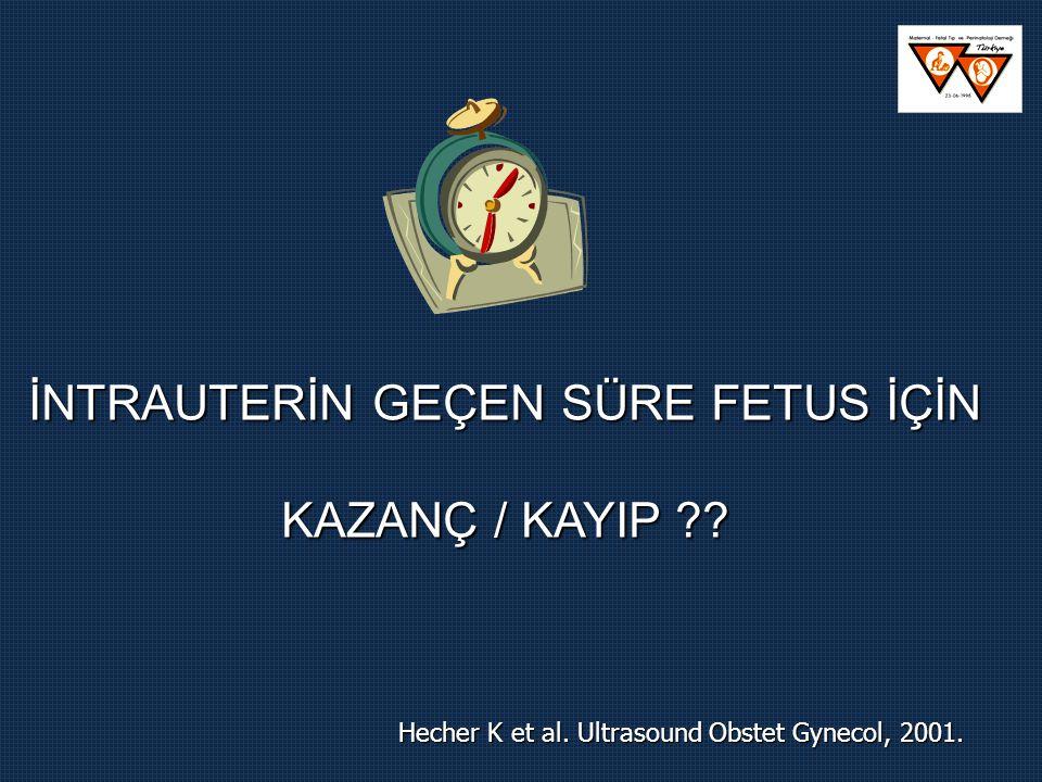 Hecher K et al. Ultrasound Obstet Gynecol, 2001. İNTRAUTERİN GEÇEN SÜRE FETUS İÇİN KAZANÇ / KAYIP ??