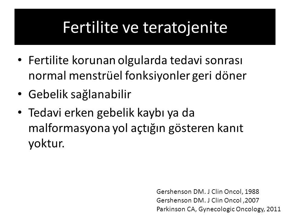 Fertilite ve teratojenite Fertilite korunan olgularda tedavi sonrası normal menstrüel fonksiyonler geri döner Gebelik sağlanabilir Tedavi erken gebeli