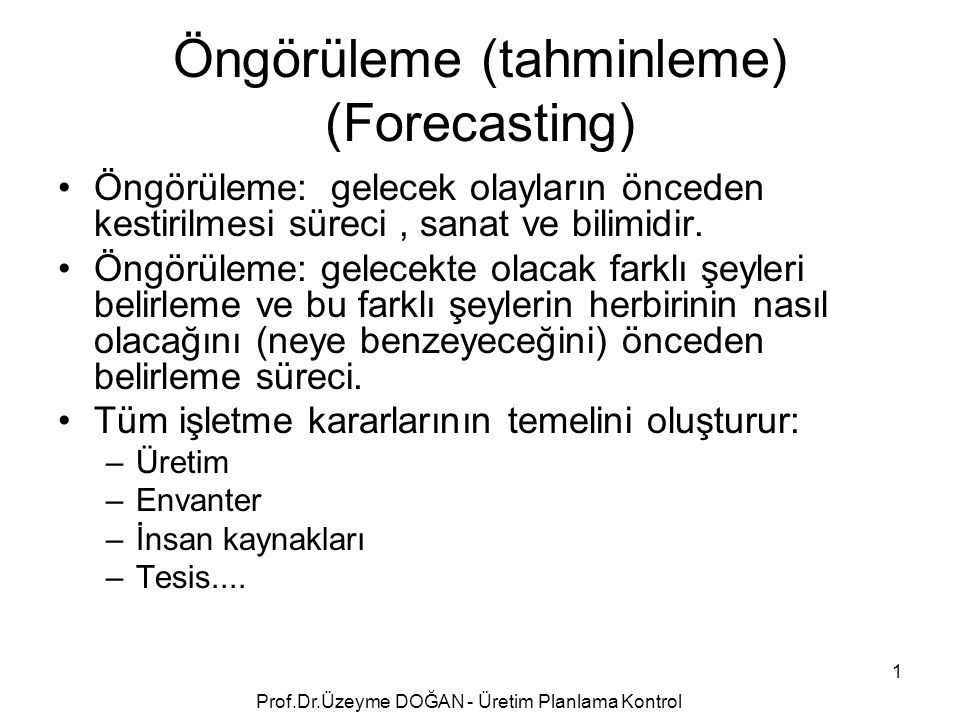 Öngörüleme (tahminleme) (Forecasting) Öngörüleme: gelecek olayların önceden kestirilmesi süreci, sanat ve bilimidir. Öngörüleme: gelecekte olacak fark