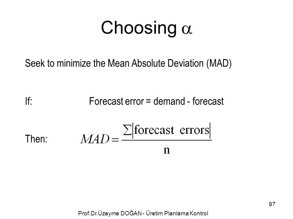 Choosing  Seek to minimize the Mean Absolute Deviation (MAD) If:Forecast error = demand - forecast Then: 97 Prof.Dr.Üzeyme DOĞAN - Üretim Planlama Ko