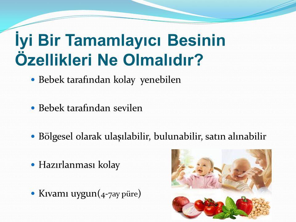 İyi Bir Tamamlayıcı Besinin Özellikleri Ne Olmalıdır? Bebek tarafından kolay yenebilen Bebek tarafından sevilen Bölgesel olarak ulaşılabilir, bulunabi
