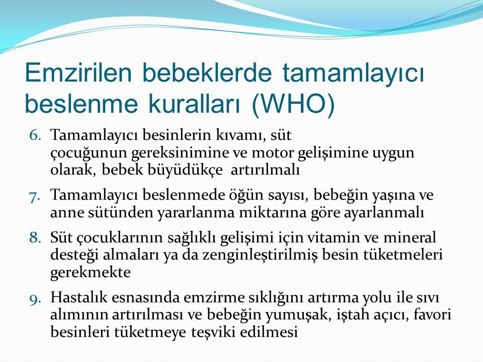 Emzirilen bebeklerde tamamlayıcı beslenme kuralları (WHO) 6.Tamamlayıcı besinlerin kıvamı, süt çocuğunun gereksinimine ve motor gelişimine uygun olara