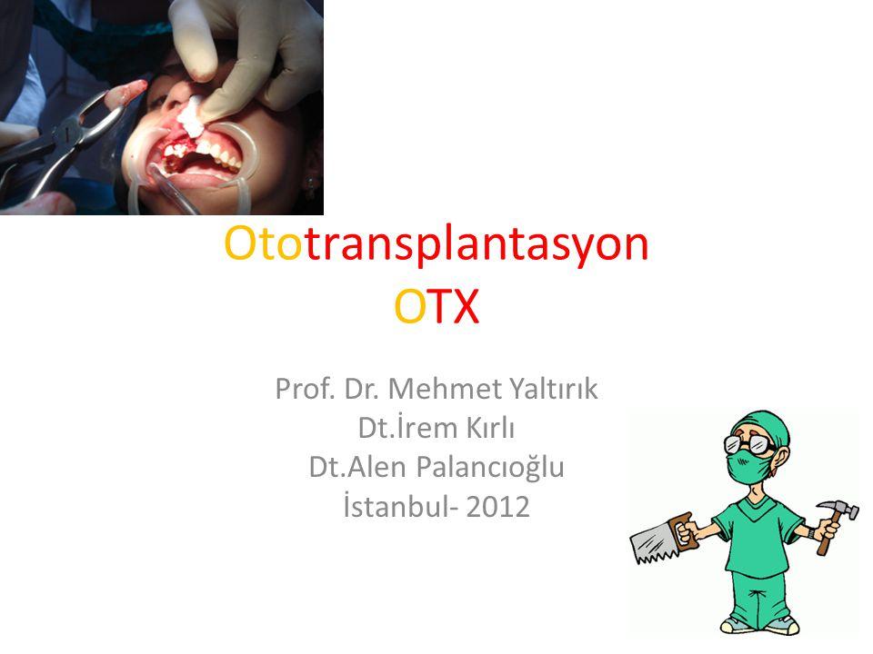 Ototransplantasyon OTX Prof. Dr. Mehmet Yaltırık Dt.İrem Kırlı Dt.Alen Palancıoğlu İstanbul- 2012