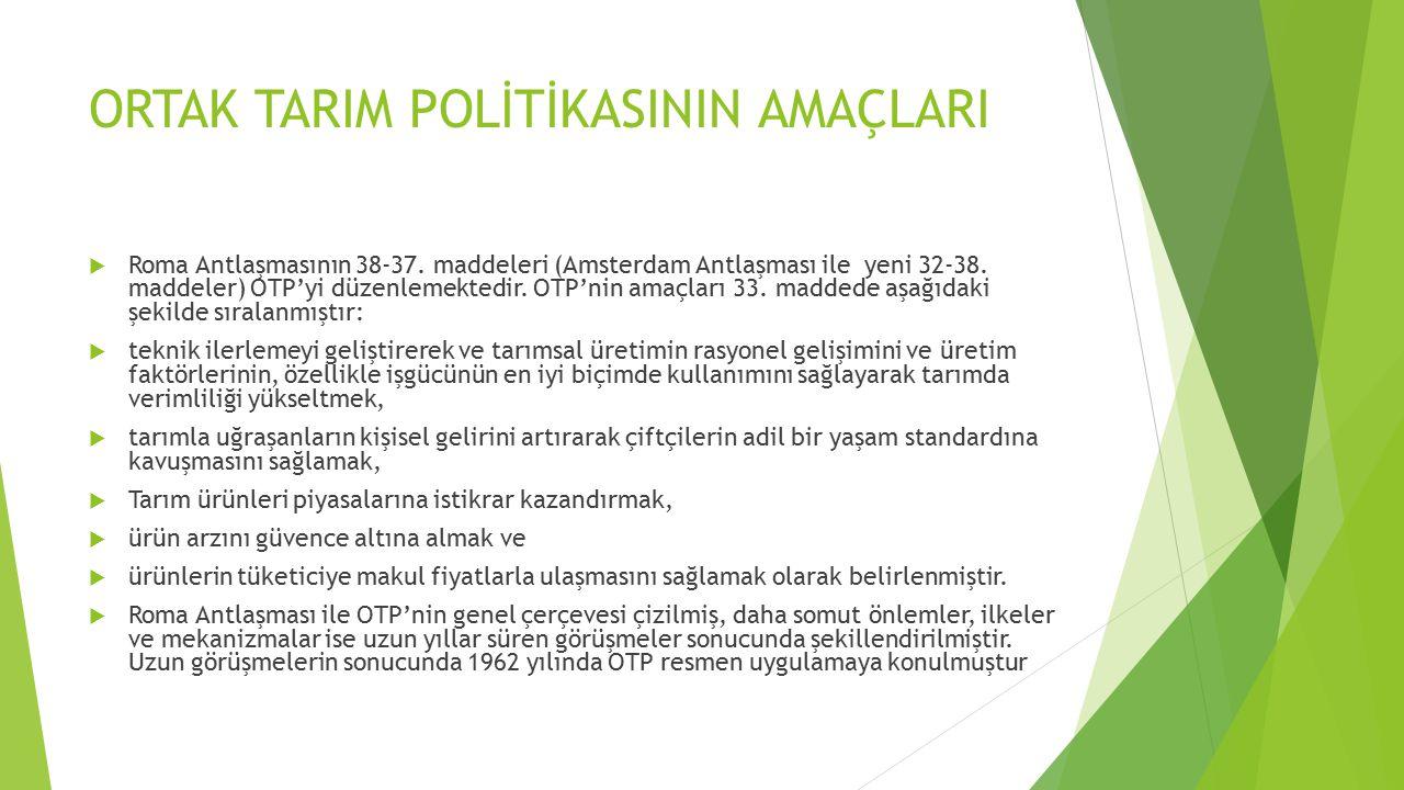 ORTAK TARIM POLİTİKASININ İLKELERİ  OTP' nin amaçlarını gerçekleştirmek üzere tesis edilen Ortak Tarım Politikası üç ana prensibe dayandırılmıştır :  1.