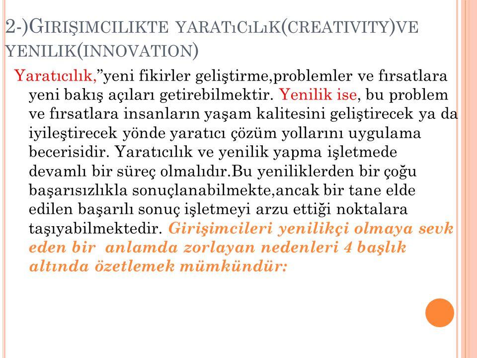 """2-)G IRIŞIMCILIKTE YARATıCıLıK ( CREATIVITY ) VE YENILIK ( INNOVATION ) Yaratıcılık,""""yeni fikirler geliştirme,problemler ve fırsatlara yeni bakış açıl"""