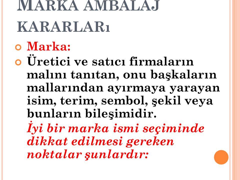 M ARKA AMBALAJ KARARLARı Marka: Üretici ve satıcı firmaların malını tanıtan, onu başkaların mallarından ayırmaya yarayan isim, terim, sembol, şekil ve