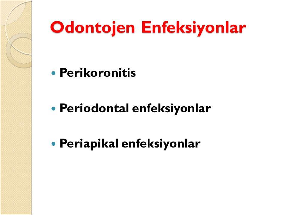 Odontojen Enfeksiyonlar Perikoronitis Periodontal enfeksiyonlar Periapikal enfeksiyonlar