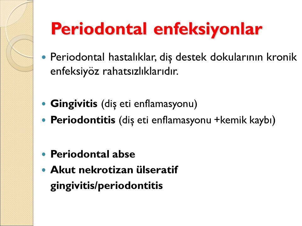 Periodontal enfeksiyonlar Periodontal hastalıklar, diş destek dokularının kronik enfeksiyöz rahatsızlıklarıdır.