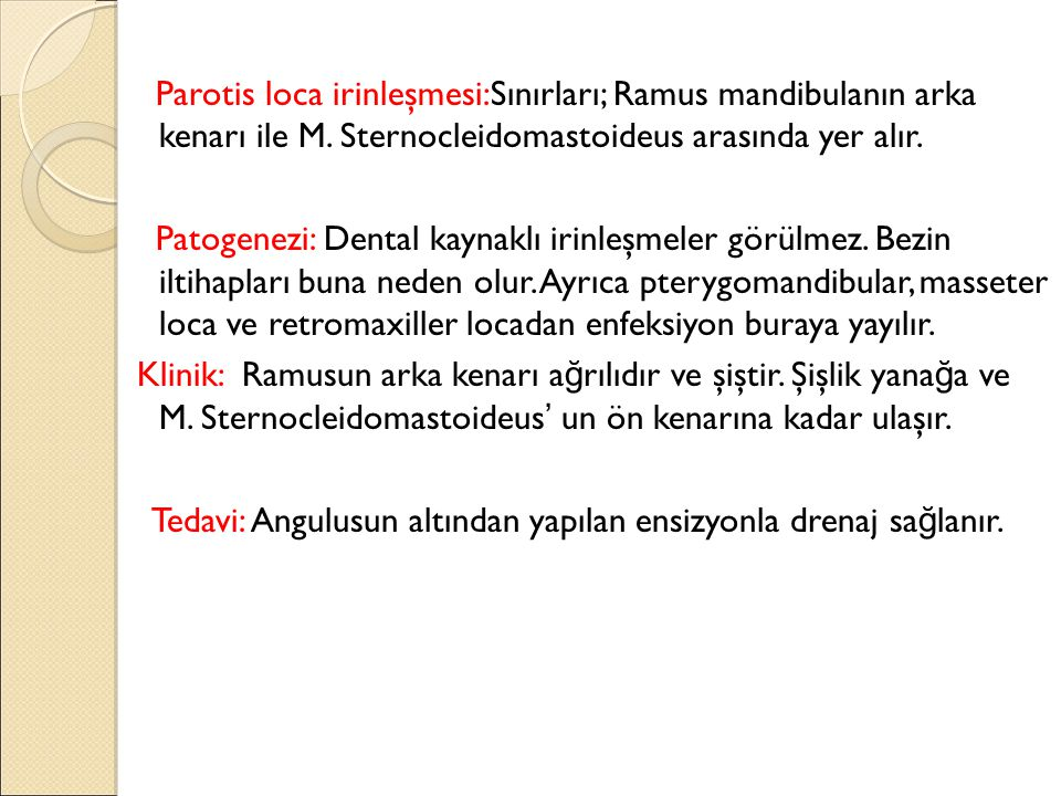 Parotis loca irinleşmesi:Sınırları; Ramus mandibulanın arka kenarı ile M.