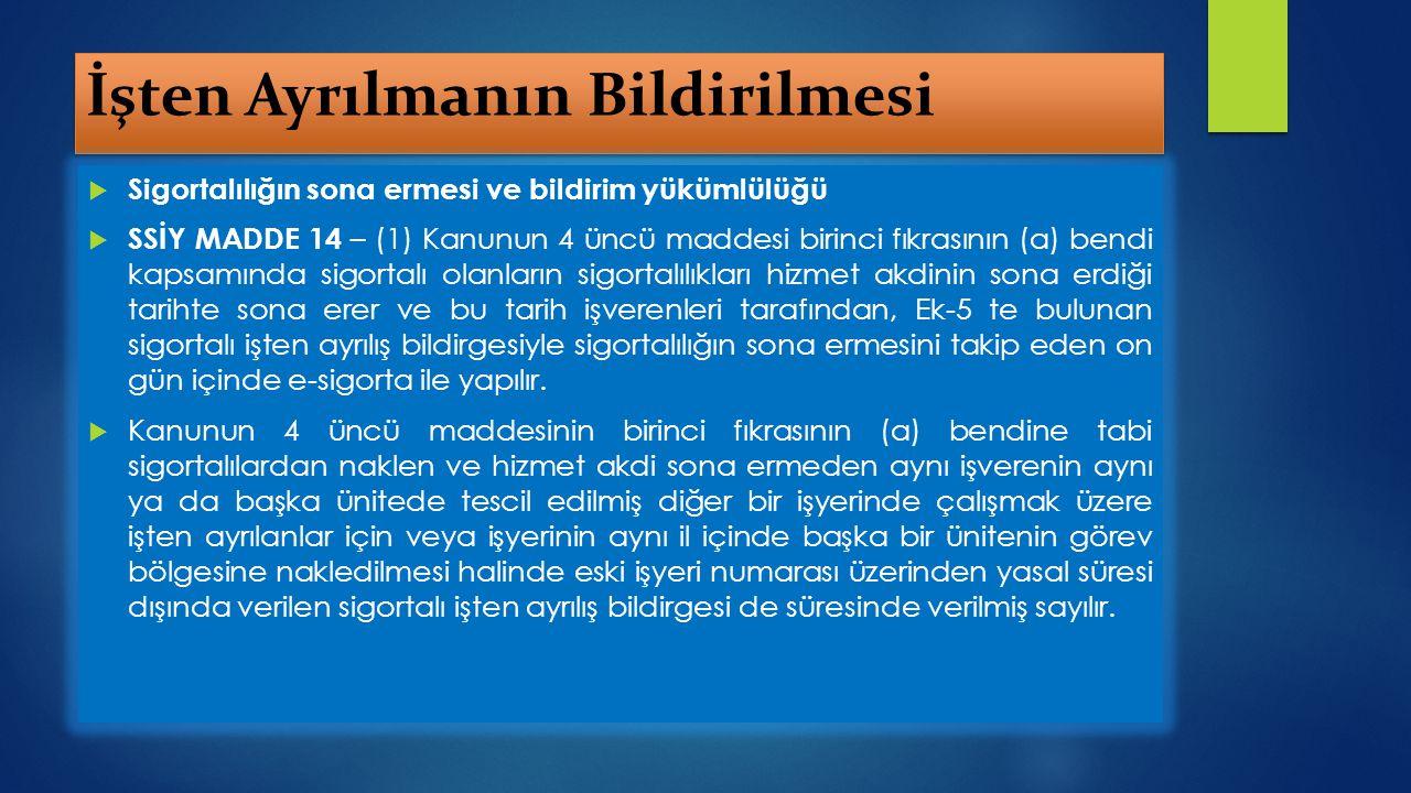 İşten Ayrılmanın Bildirilmesi  Sigortalılığın sona ermesi ve bildirim yükümlülüğü  SSİY MADDE 14 – (1) Kanunun 4 üncü maddesi birinci fıkrasının (a)