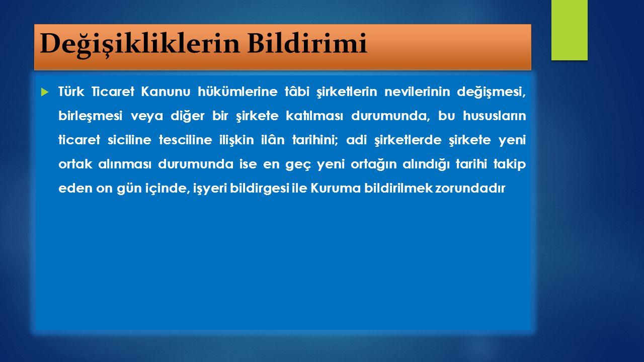 Değişikliklerin Bildirimi  Türk Ticaret Kanunu hükümlerine tâbi şirketlerin nevilerinin değişmesi, birleşmesi veya diğer bir şirkete katılması durumu