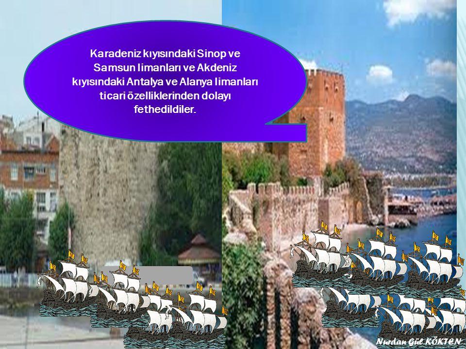 Karadeniz kıyısındaki Sinop ve Samsun limanları ve Akdeniz kıyısındaki Antalya ve Alanya limanları ticari özelliklerinden dolayı fethedildiler.