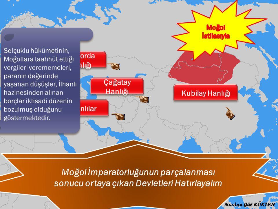 Anadolu Selçuklu Devletinde Ekonomik Hayat ne zaman bozulmuştur Moğol İmparatorluğunun parçalanması sonucu ortaya çıkan Devletleri Hatırlayalım Nurdan Gül KÖKTEN