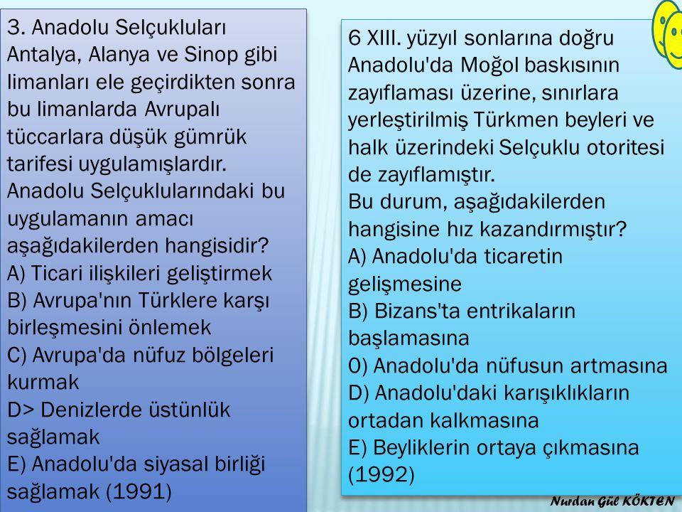 3. Anadolu Selçukluları Antalya, Alanya ve Sinop gibi limanları ele geçirdikten sonra bu limanlarda Avrupalı tüccarlara düşük gümrük tarifesi uygulamı