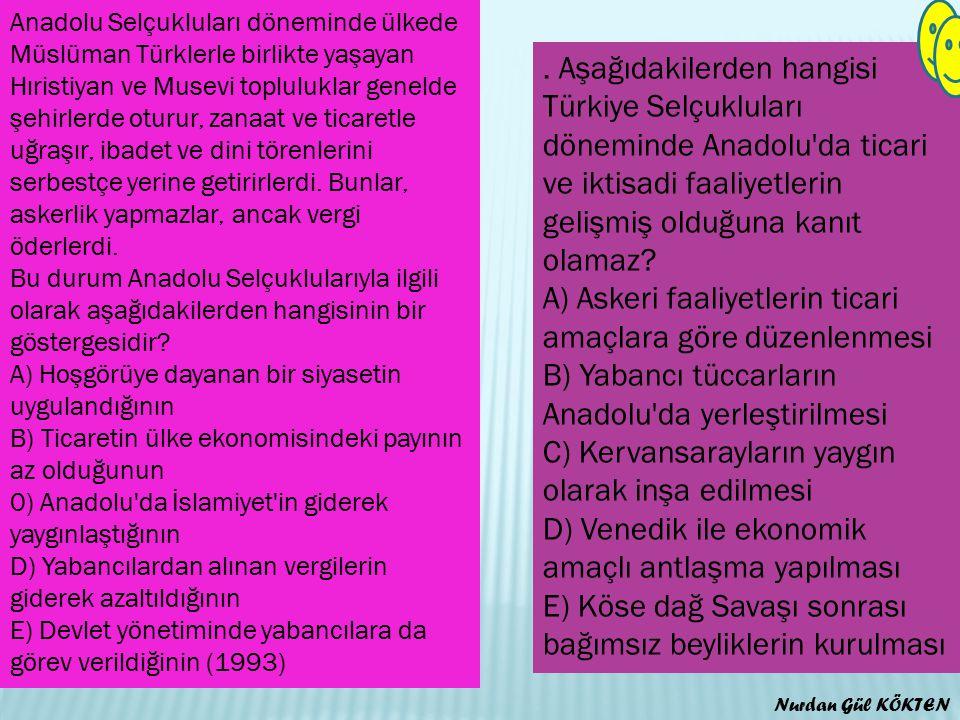 Anadolu Selçukluları döneminde ülkede Müslüman Türklerle birlikte yaşayan Hıristiyan ve Musevi topluluklar genelde şehirlerde oturur, zanaat ve ticaretle uğraşır, ibadet ve dini törenlerini serbestçe yerine getirirlerdi.