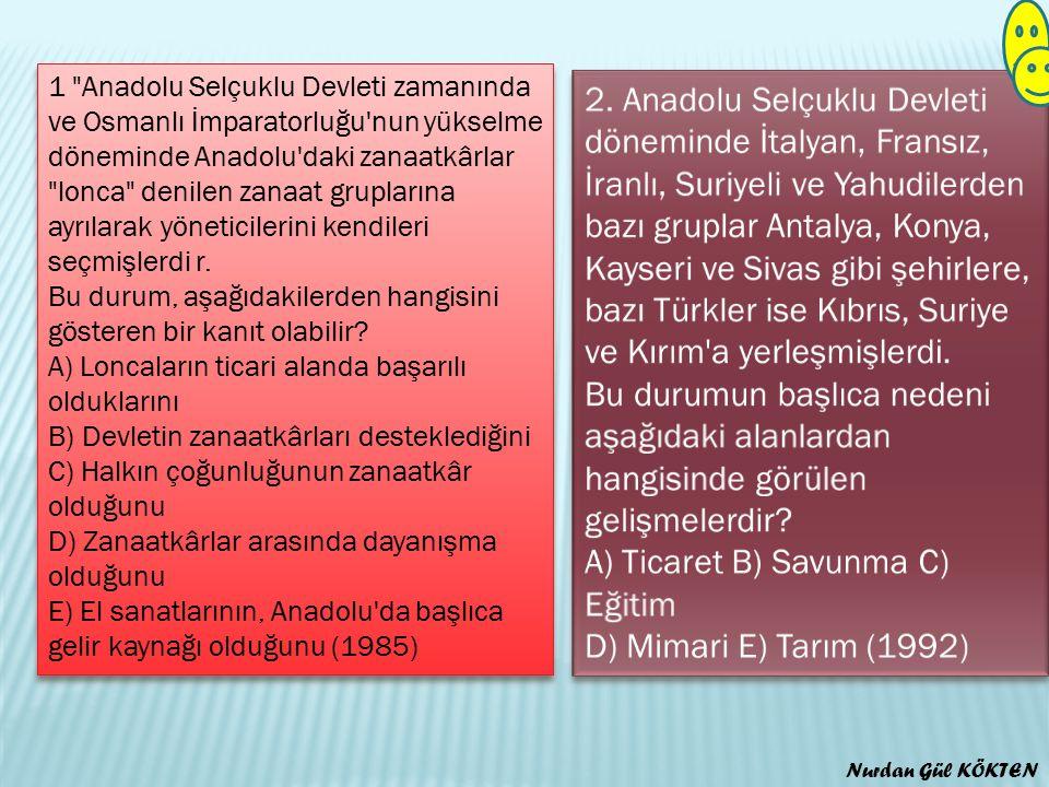 1 Anadolu Selçuklu Devleti zamanında ve Osmanlı İmparatorluğu nun yükselme döneminde Anadolu daki zanaatkârlar lonca denilen zanaat gruplarına ayrılarak yöneticilerini kendileri seçmişlerdi r.