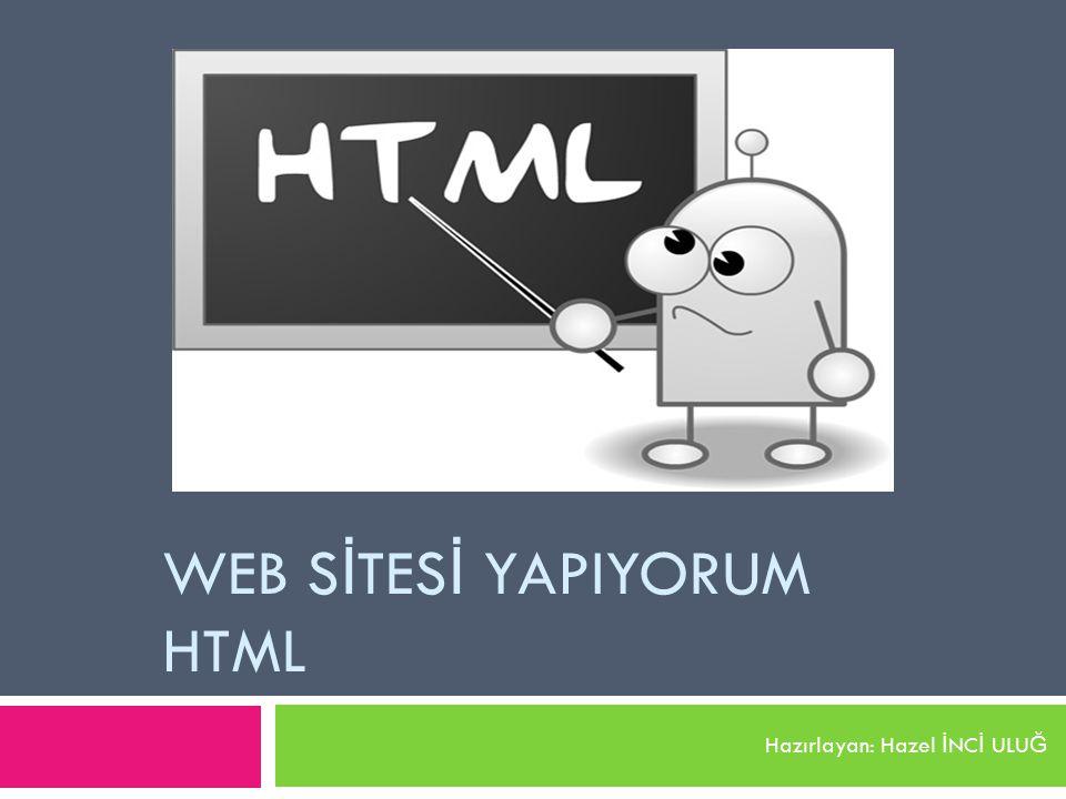 WEB S İ TES İ YAPIYORUM HTML Hazırlayan: Hazel İ NC İ ULU Ğ