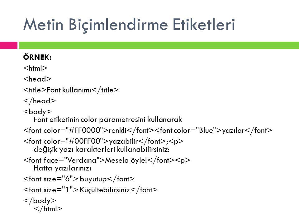 Metin Biçimlendirme Etiketleri ÖRNEK: Font kullanımı Font etiketinin color parametresini kullanarak renkli yazılar yazabilir ; de ğ işik yazı karakter