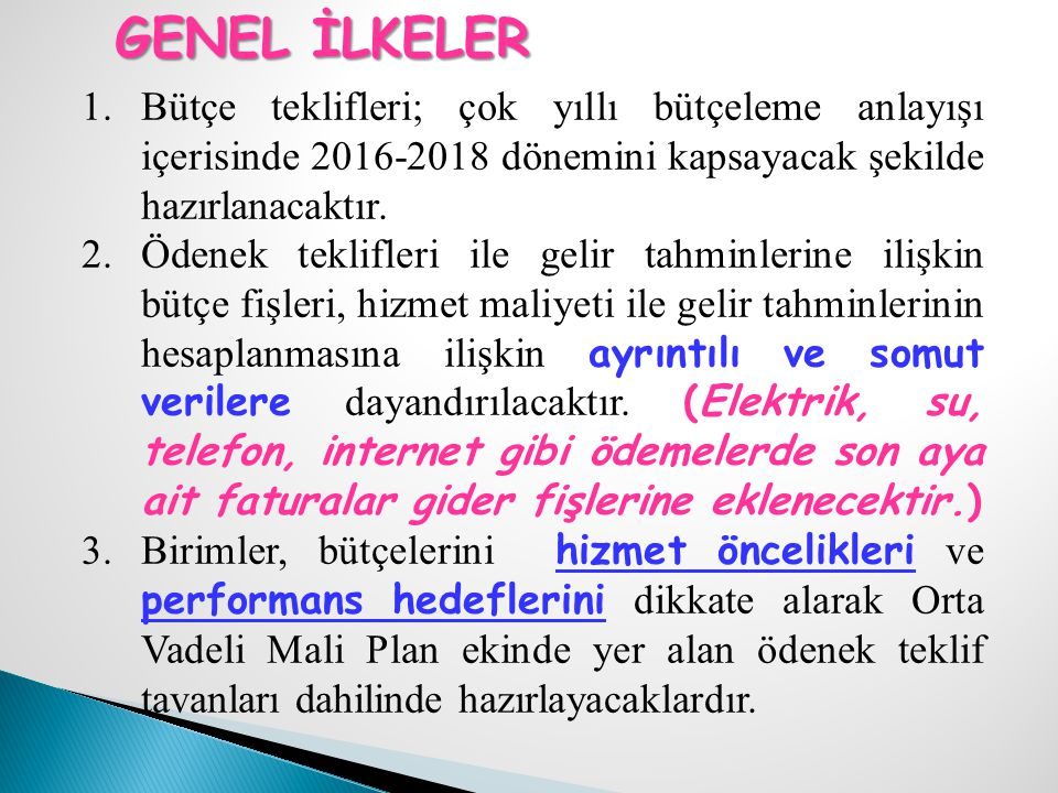 GENEL İLKELER 1.Bütçe teklifleri; çok yıllı bütçeleme anlayışı içerisinde 2016-2018 dönemini kapsayacak şekilde hazırlanacaktır.