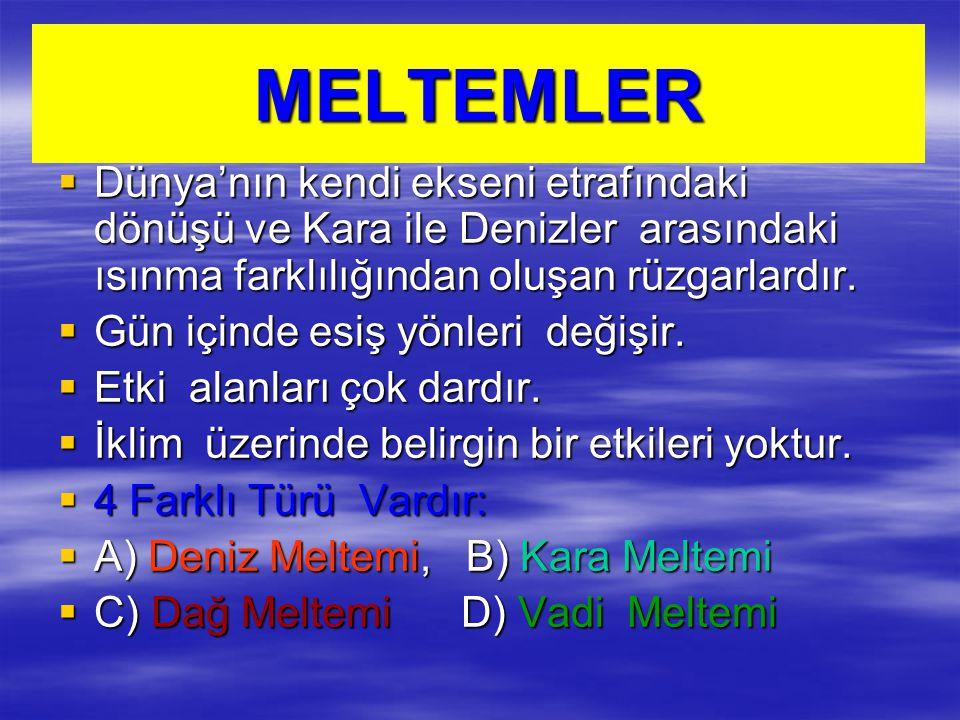 MELTEMLER DDDDünya'nın kendi ekseni etrafındaki dönüşü ve Kara ile Denizler arasındaki ısınma farklılığından oluşan rüzgarlardır. GGGGün içind