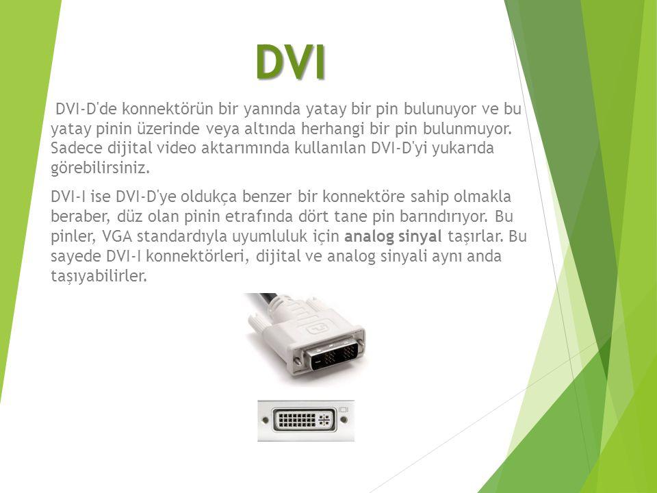 DVI DVI-D'de konnektörün bir yanında yatay bir pin bulunuyor ve bu yatay pinin üzerinde veya altında herhangi bir pin bulunmuyor. Sadece dijital video